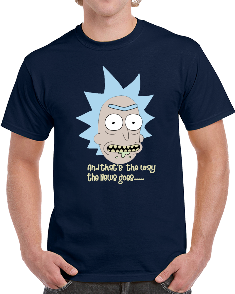 Rick And Morty The Way The News Goes  T Shirt