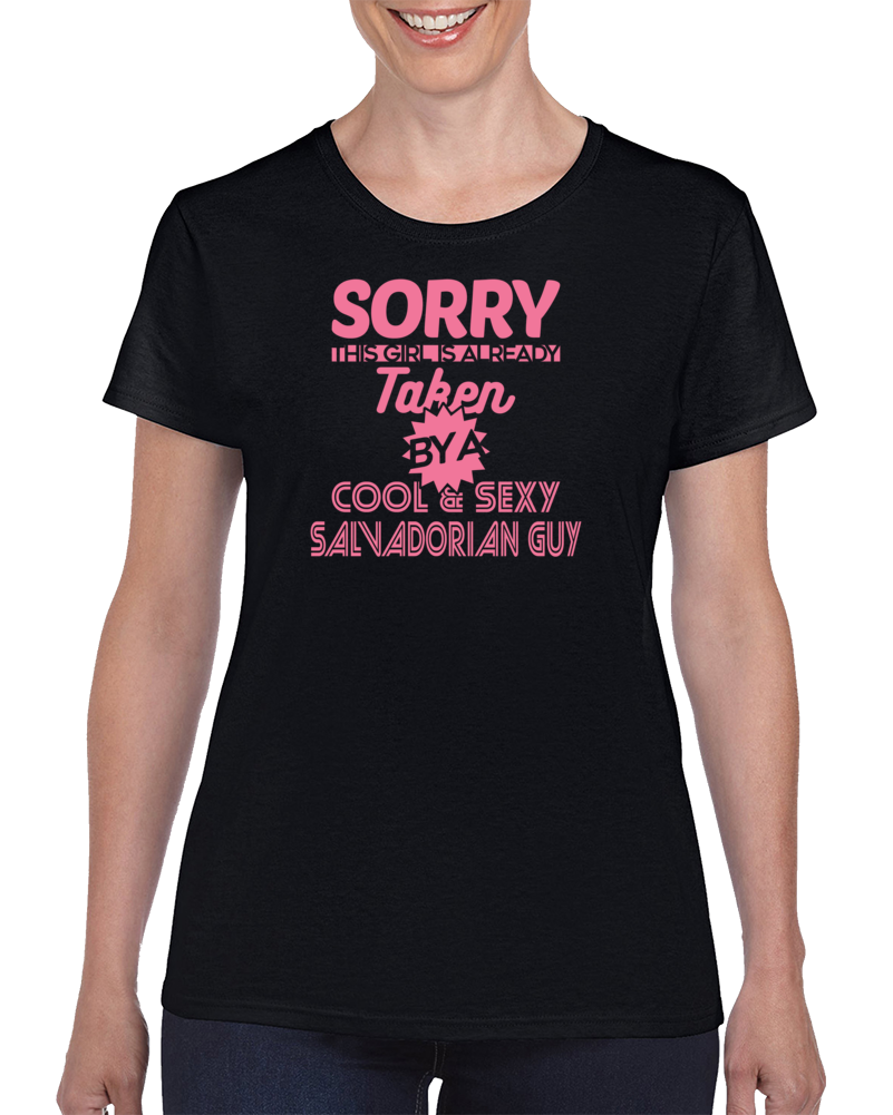 Sorry This Girl Is Already Taken By A Cool And Sexy Salvadorian Guy El Salvador T Shirt