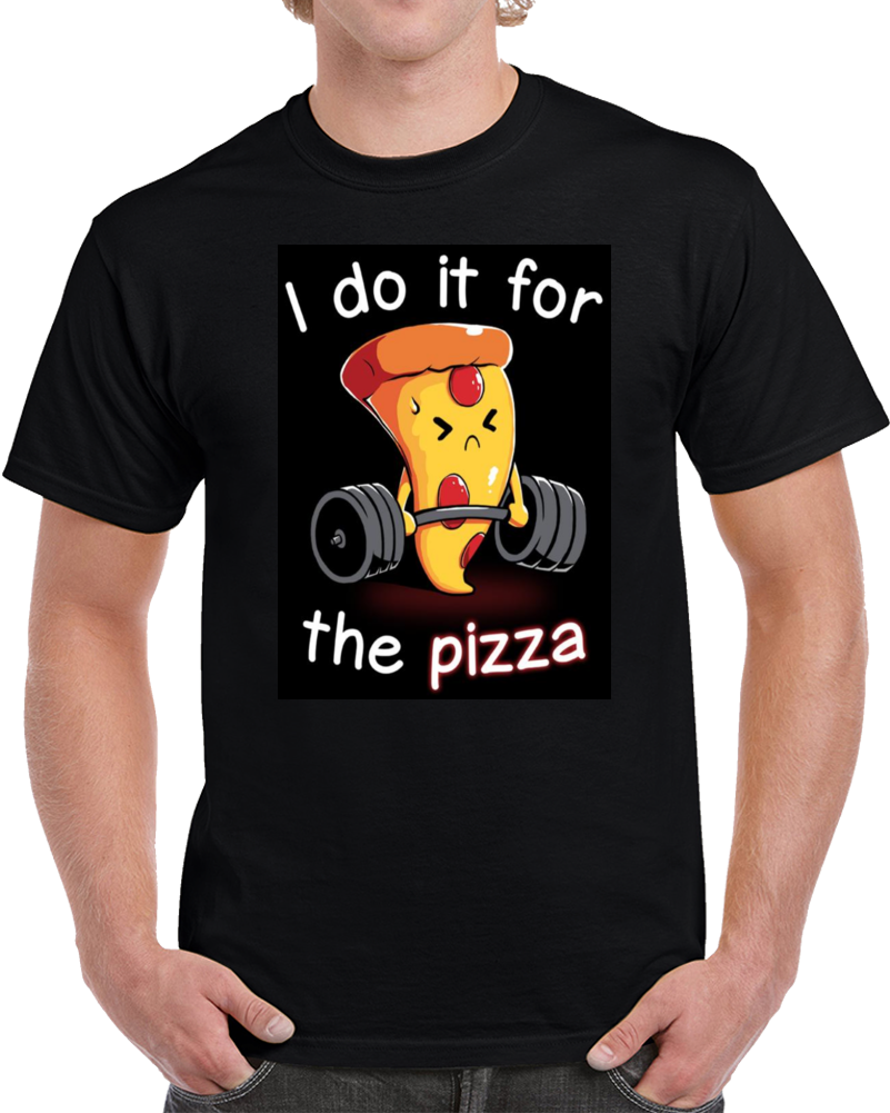 I Do It For The Pizza  T Shirt
