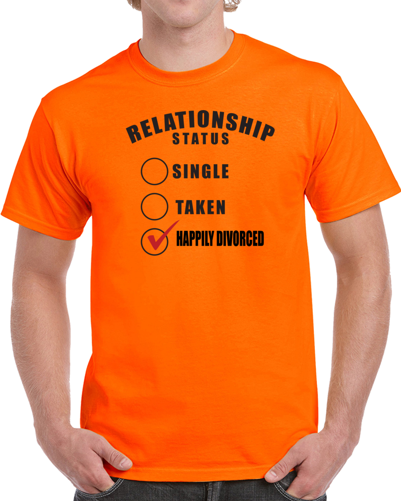 Relationship Status Single Taken Happily Divorced  T Shirt
