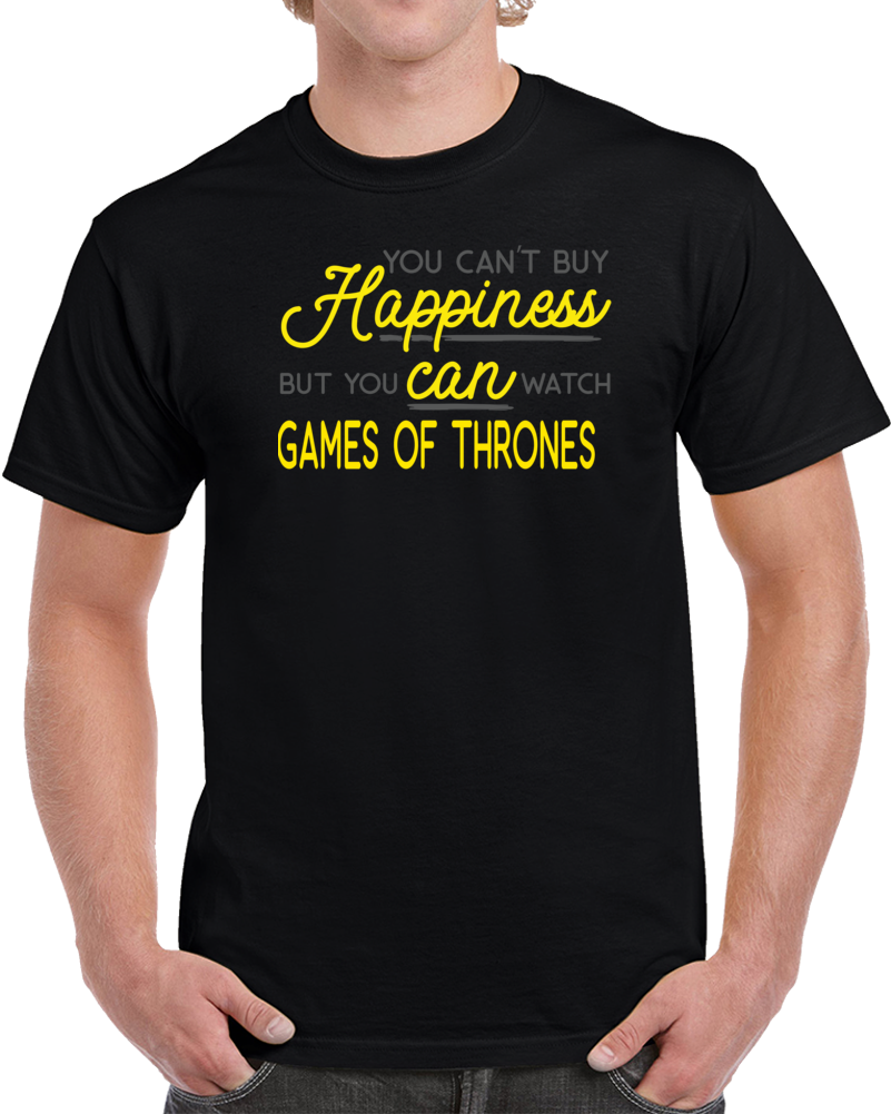 You Can Not Buy Happiness But You Can Watch Game Of Thrones   T Shirt