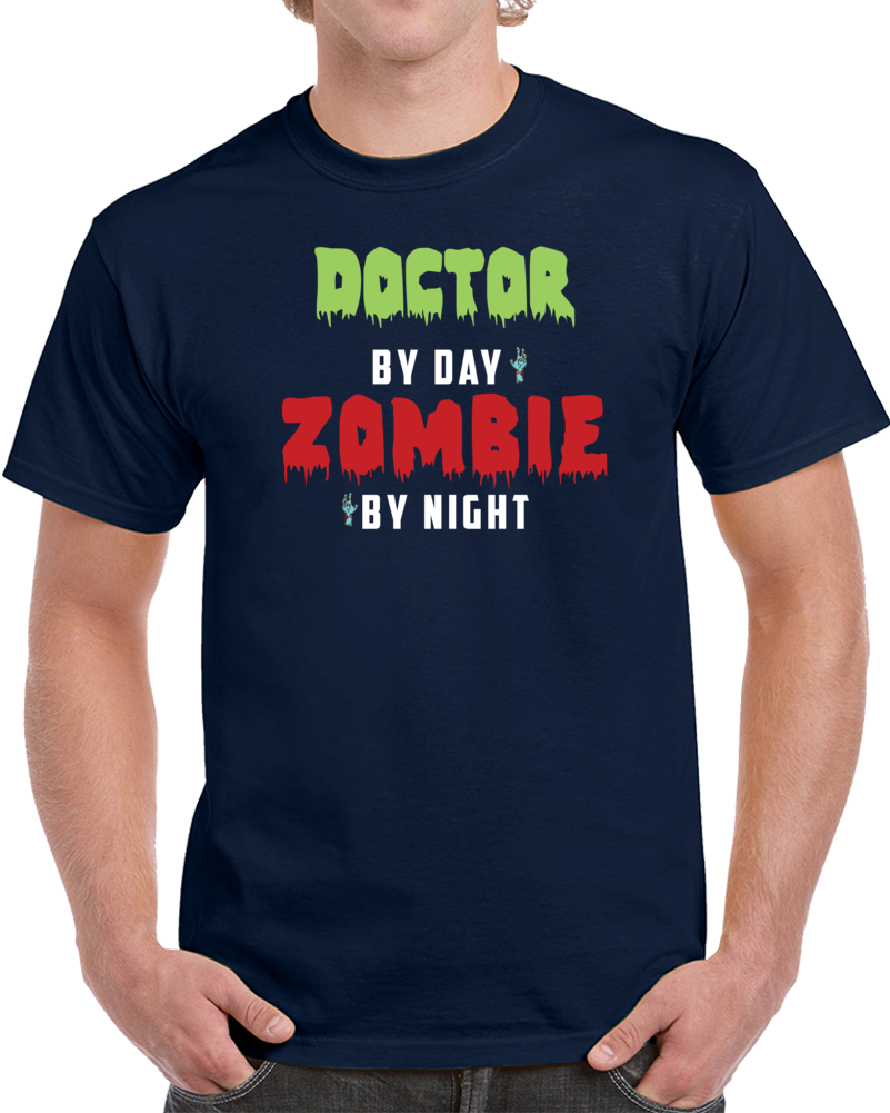 Doctor By Day Zombie By Night  T Shirt