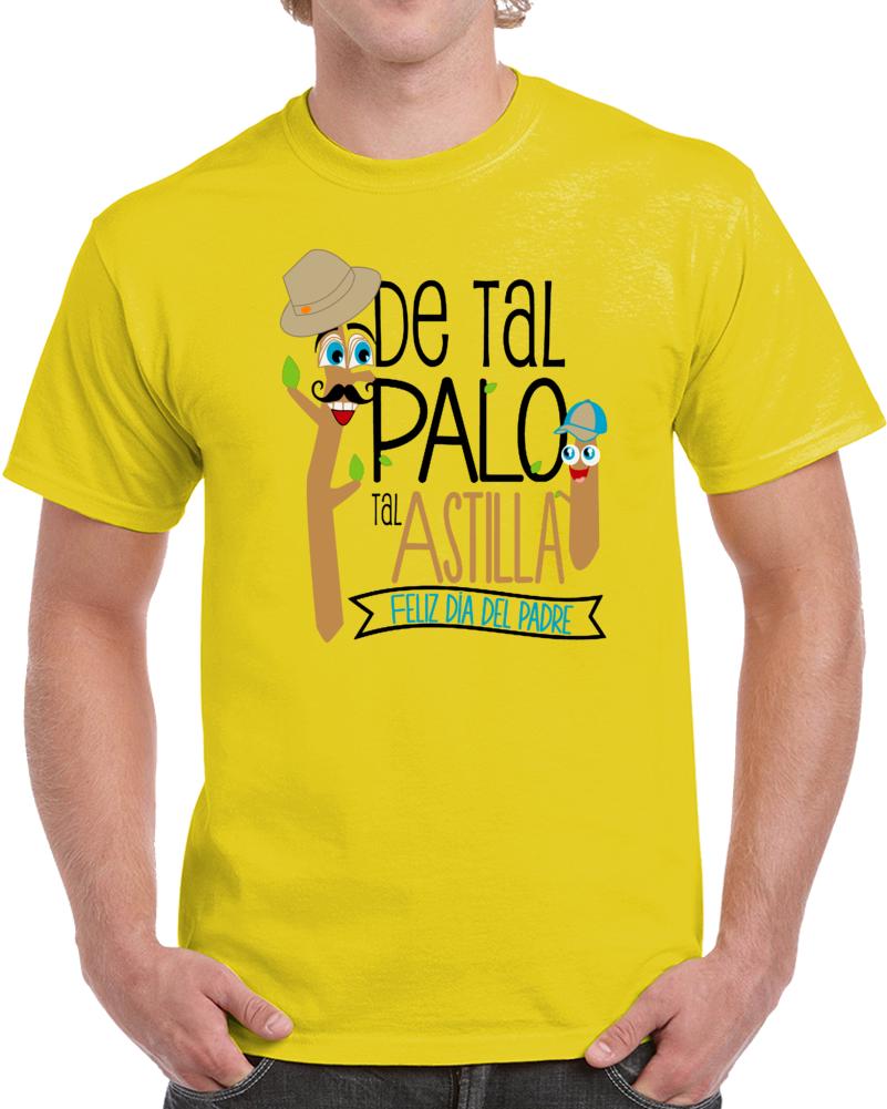 De Tal Palo Tal Astilla Feliz Dia Del Padre  T Shirt