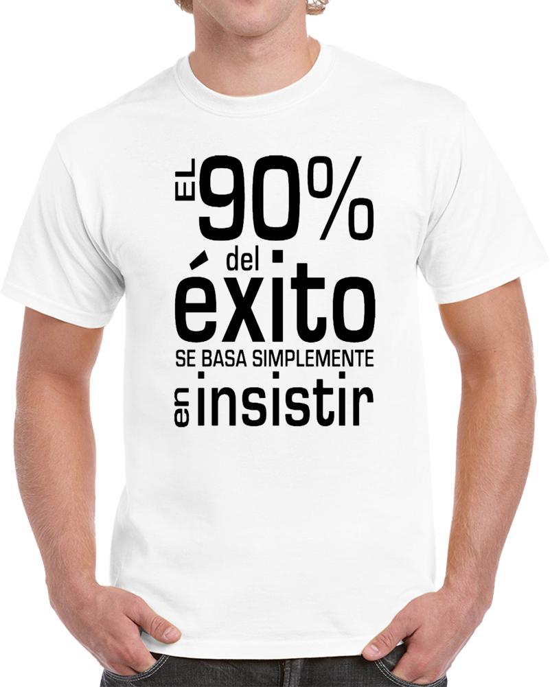 El 90 Del Exito Se Implemente En Insistir   T Shirt