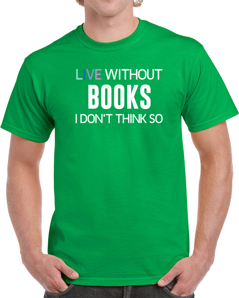 Life Without Books I Dont Think So  T Shirt