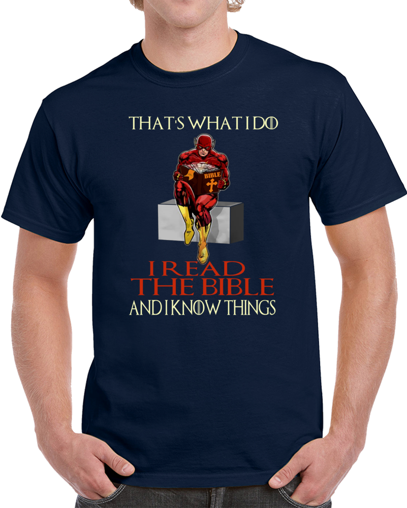 That Is What I Do I Read The Bible And I Know Things  T Shirt