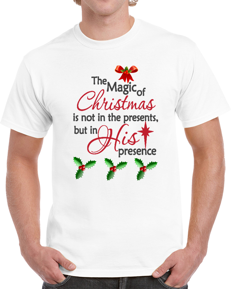 Christmas Is Not The Presents But In His Presence Jesus Christ   T Shirt