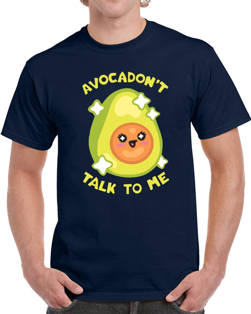 Avocado Do Not Talk To Me  T Shirt