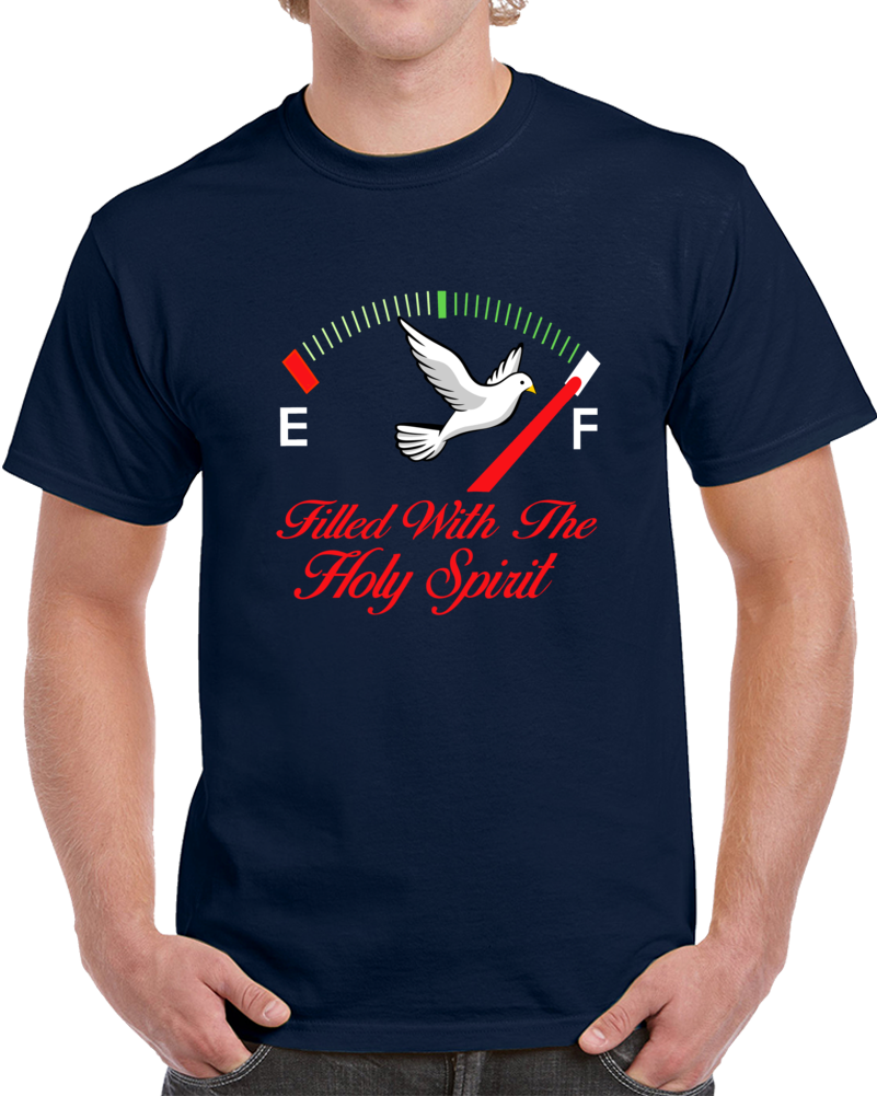 Filled With The Holy Spirit   T Shirt