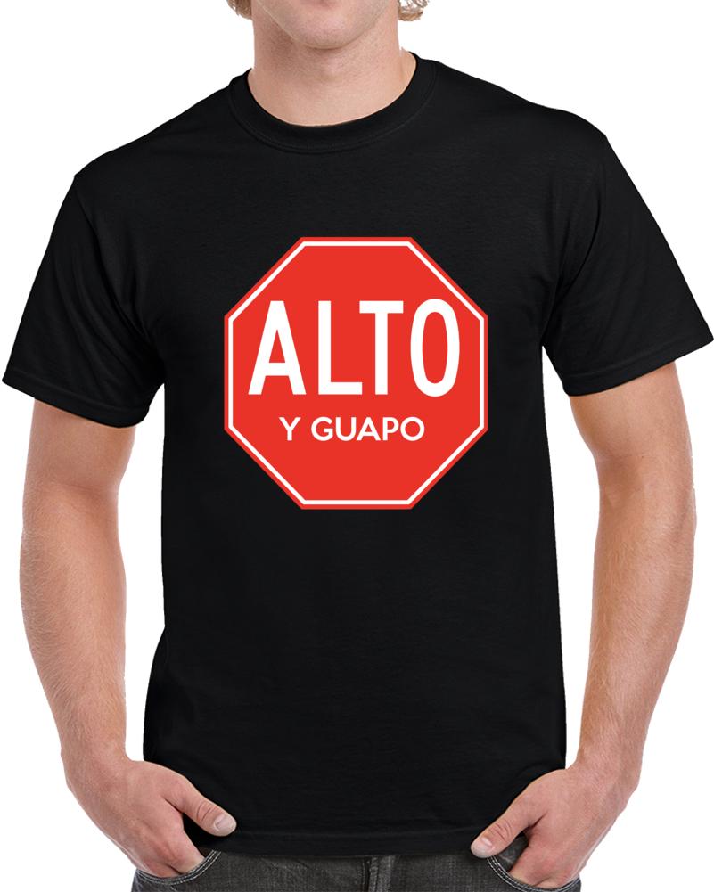 Alto Y Guapo  T Shirt