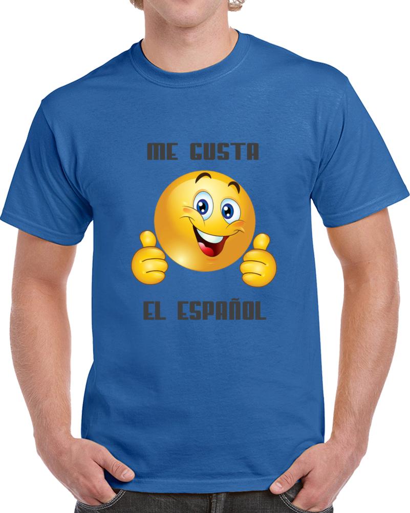 Me Gusta El Espanol   T Shirt