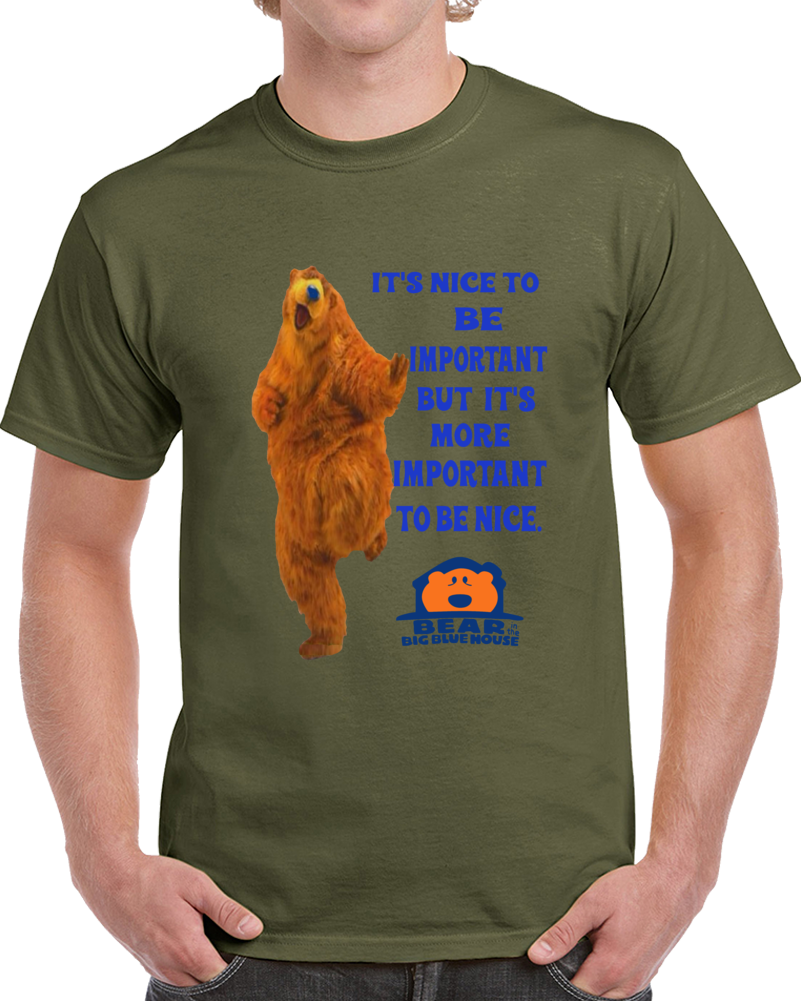 Bear In The Big Blue House Is Important To Be Nice   T Shirt