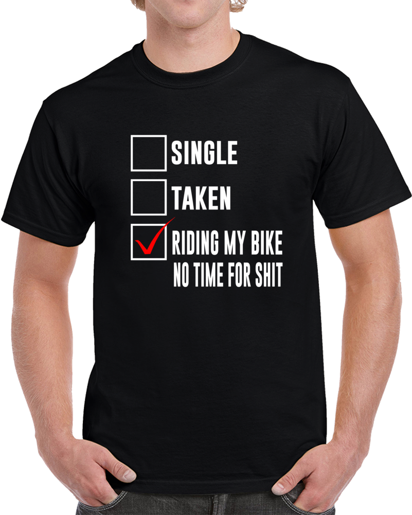 Single Taken No Time For Shit  T Shirt