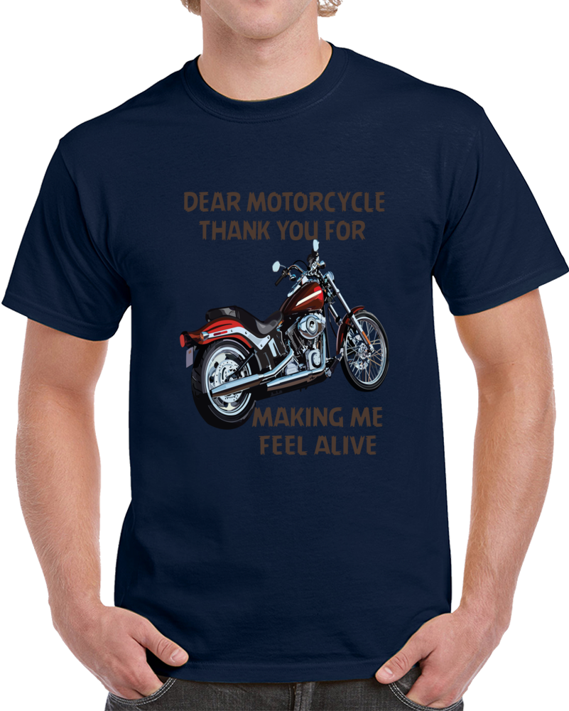 Dear Motorcycle Thank You For Making Me Feel Alive  T Shirt