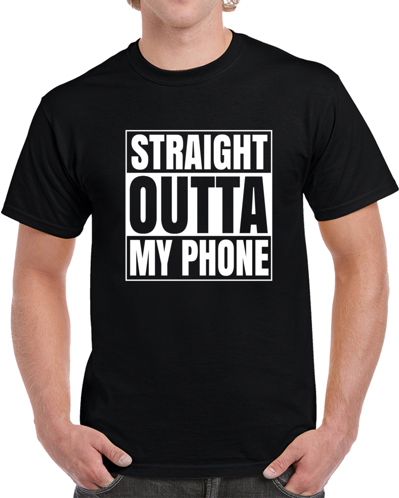 Straight Outta My Phone  T Shirt