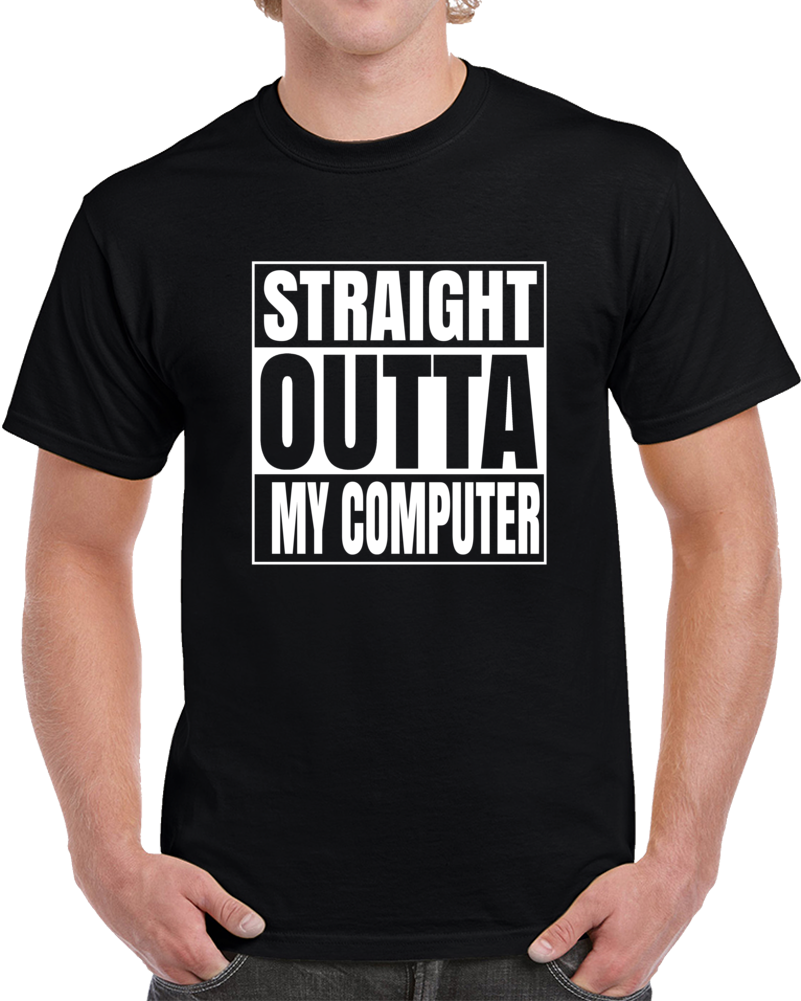 Straight Outta My Computer  T Shirt