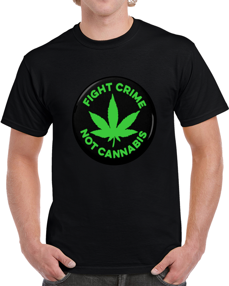 Fight Crime Not Cannabis   T Shirt