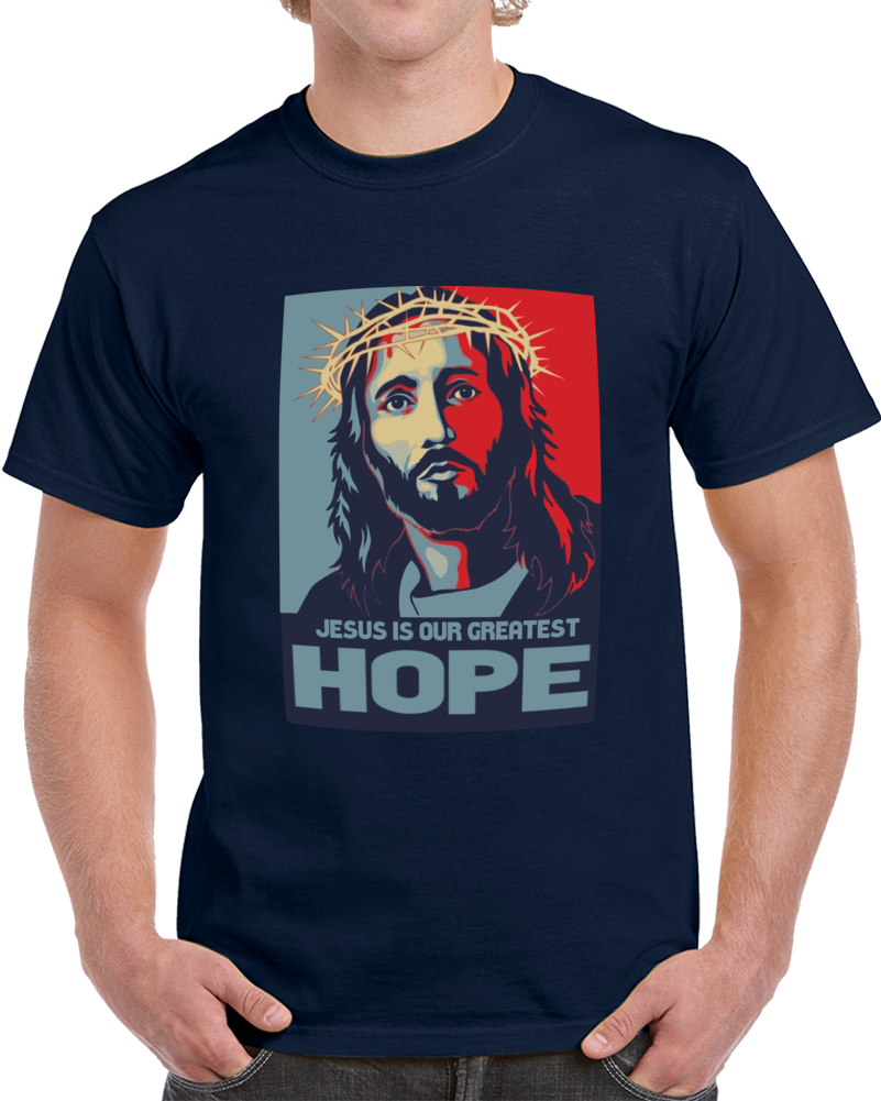 Jesus Is Our Greatest Hope  T Shirt