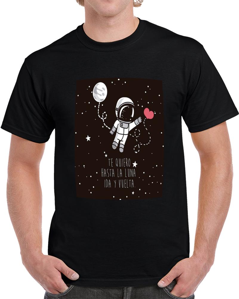 Te Quiero Hasta La Luna Ida Y Vuelta  T Shirt