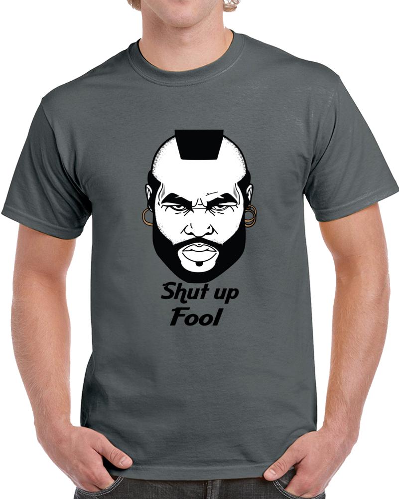 Mr T Shut Up Fool   T Shirt
