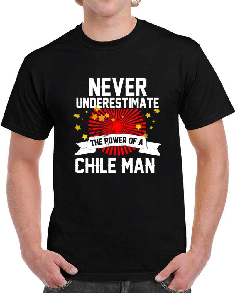 Never Underestimate The Power Of Chile Man  T Shirt