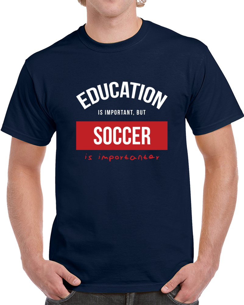 Education Is Important But Socer Is Importanter T Shirt
