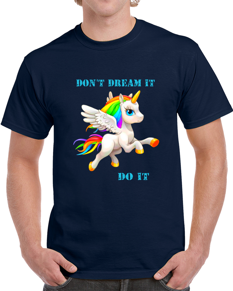 Unicorn Dont Dream It Do It   T Shirt