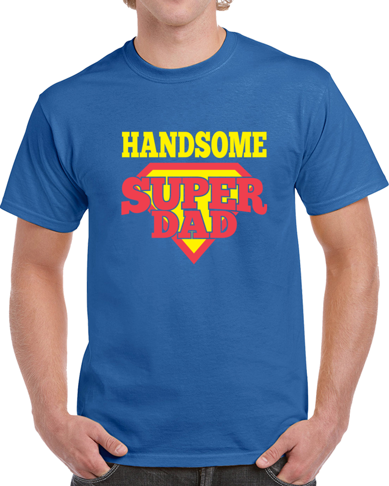 Handsome Super Dad  T Shirt