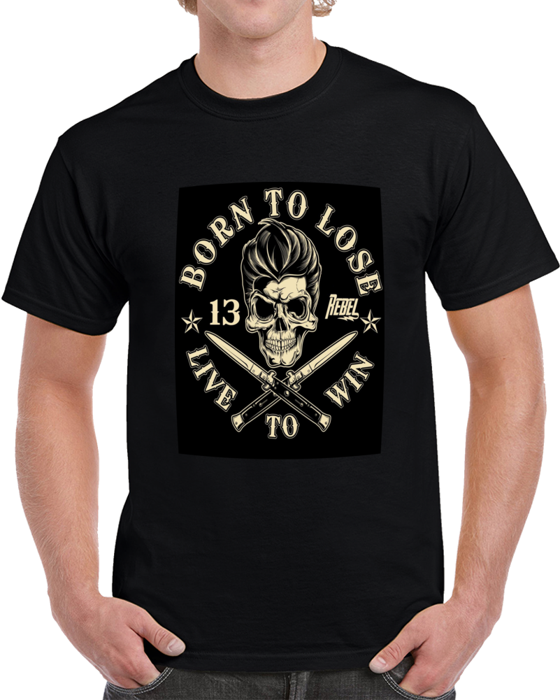 Born To Lose Live Lo Win  T Shirt
