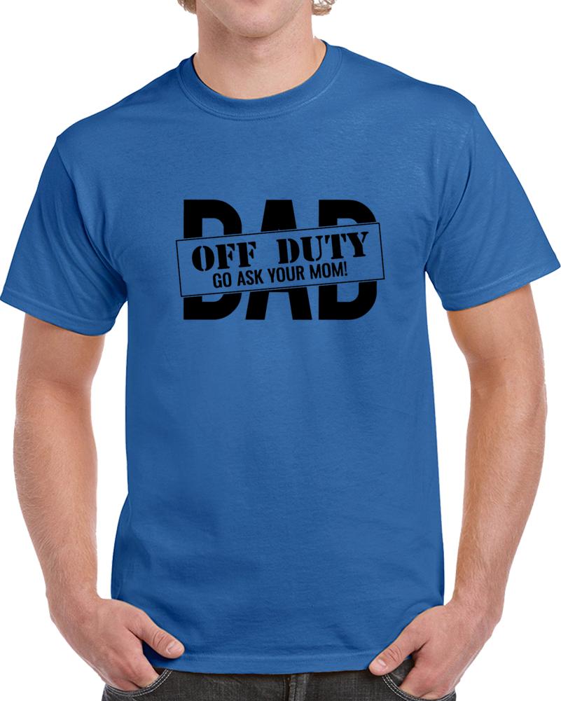 Dad Off Duty  T Shirt