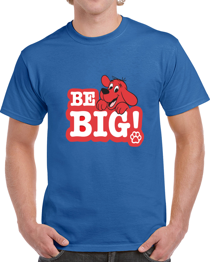Clifford The Big Red Dog Be Big  T Shirt