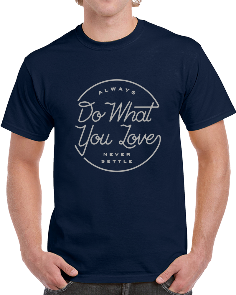 Always Do What You Love Never Settle  T Shirt