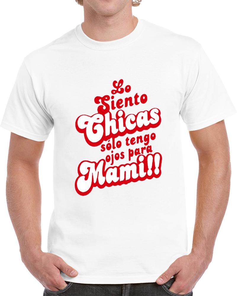 Lo Siento Chicas Solo Tengo Ojos Para Mami  T Shirt