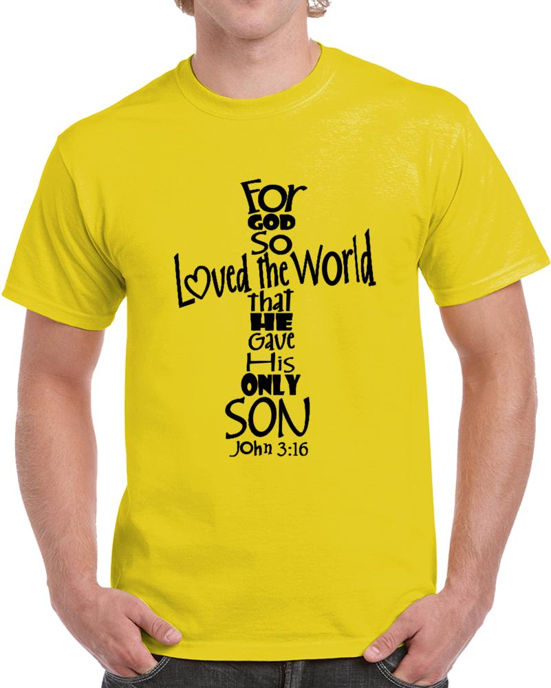 For God So Loved The World  John 3:16 T Shirt