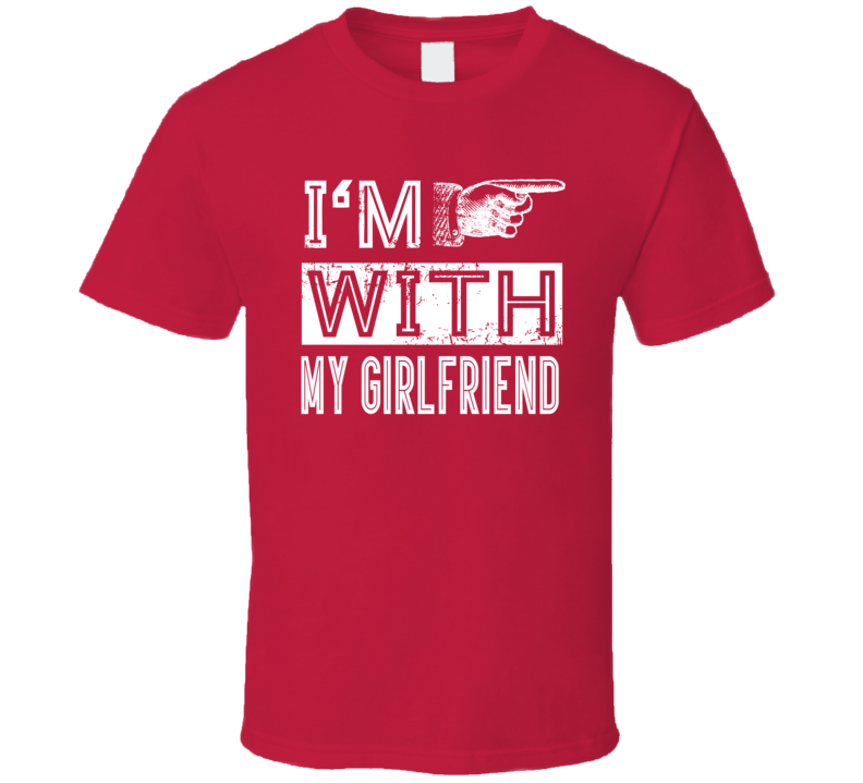 I Am With My Girlfriend  T Shirt