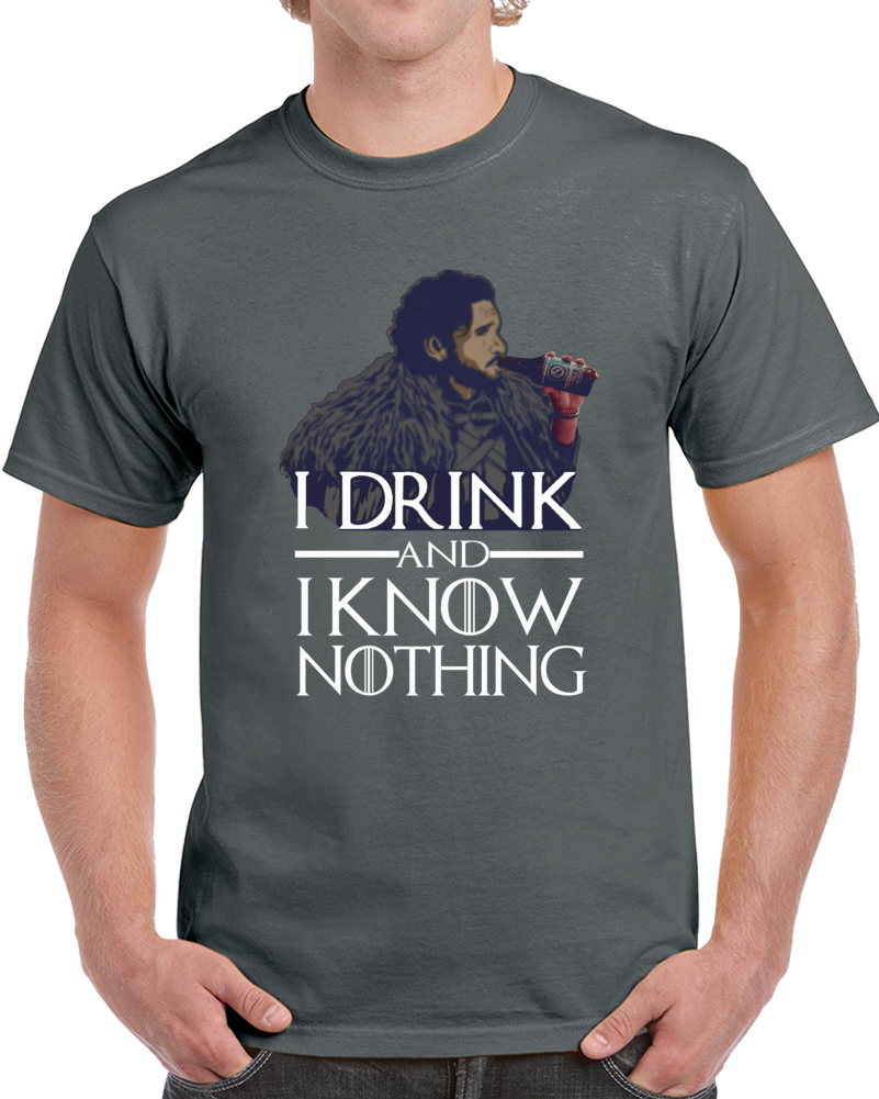 Jon Snow I Drink And I Know Nothing T Shirt