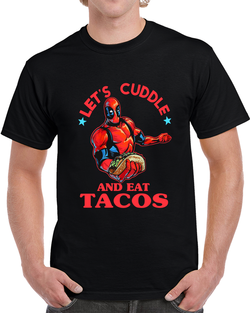 Deadpool Lets Cuddle And Eat Some Tacos R T Shirt