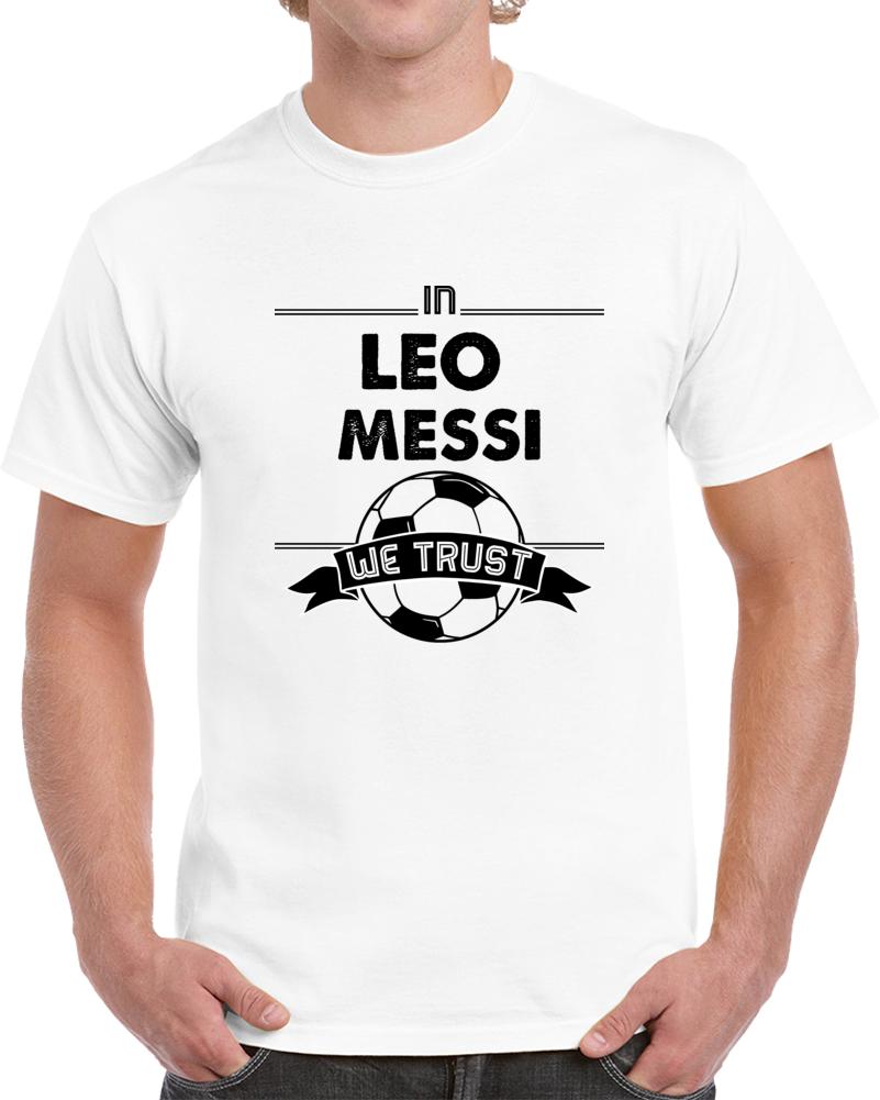 In Leo Messi We Trust  T Shirt