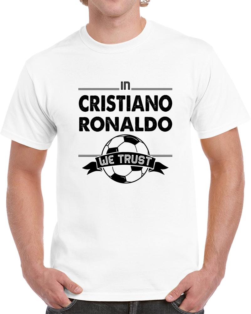 In Cristiano Ronaldo We Trust  T Shirt