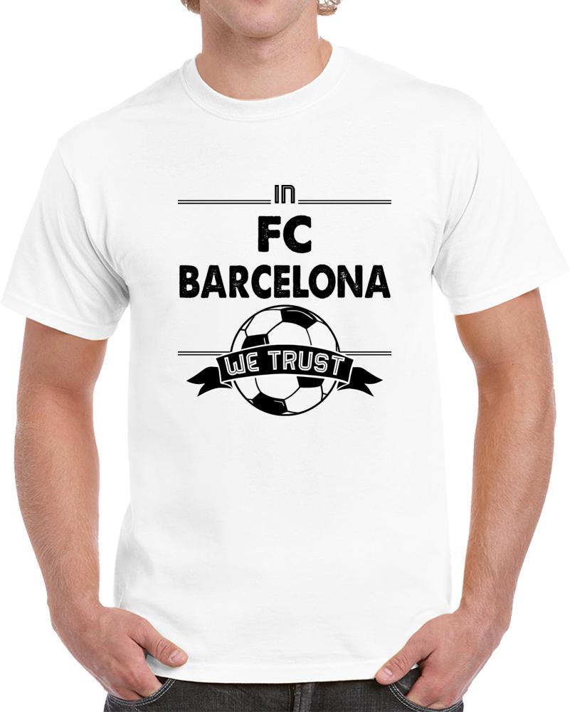 In Fc Barcelona We Trust  T Shirt