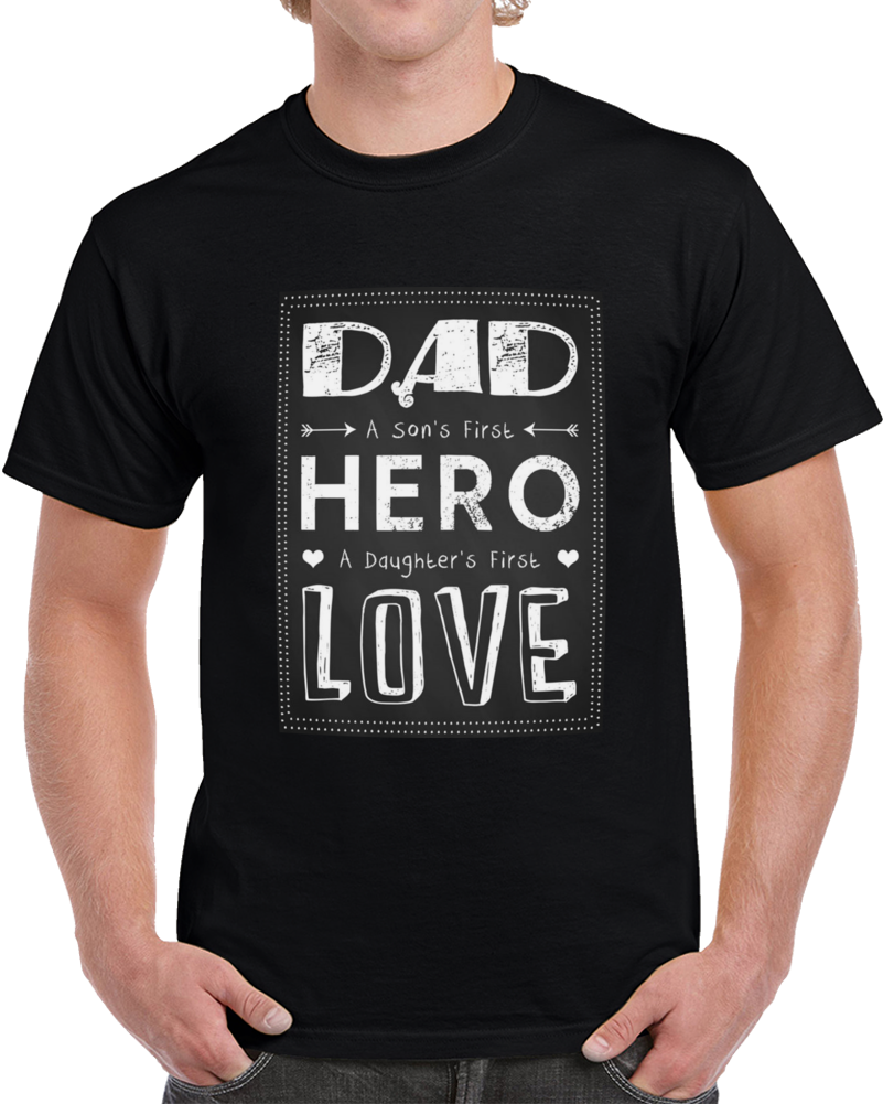 Dad A Sons First Hero A Daughters First Love T Shirt