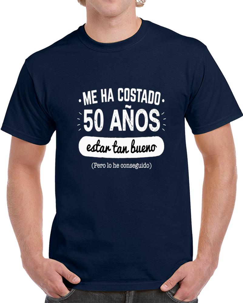 Me A Costado 50 Anos Estar Tan Bue T Shirt