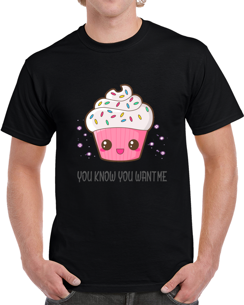 Cupcakes You Know You Want Me  T Shirt