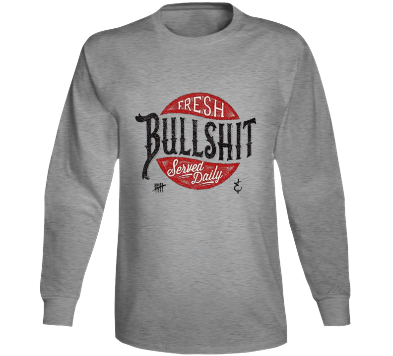 Fresh Bullshit Served Daily Long Sleeve
