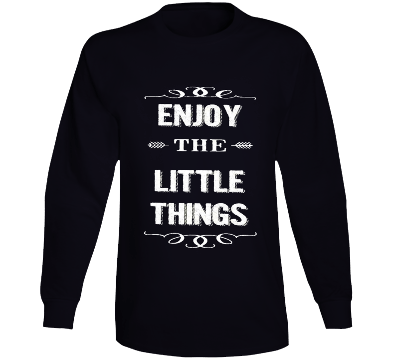 Enjoy The Little Things Long Sleeve