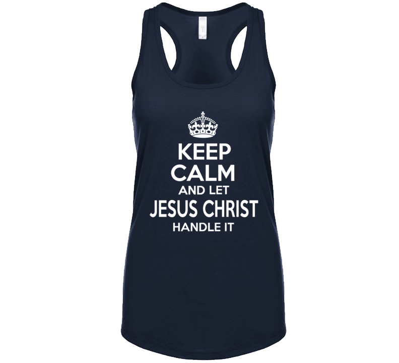 Keep Calm And Let Jesus Christ Handle It T Shirt