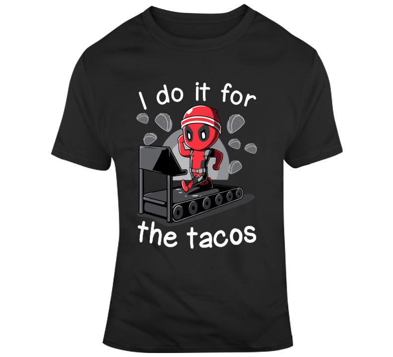 Dead Pool Gym I Do It For The Tacos  T Shirt