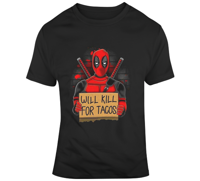 Dead Pool We Will Kill For Tacos T Shirt
