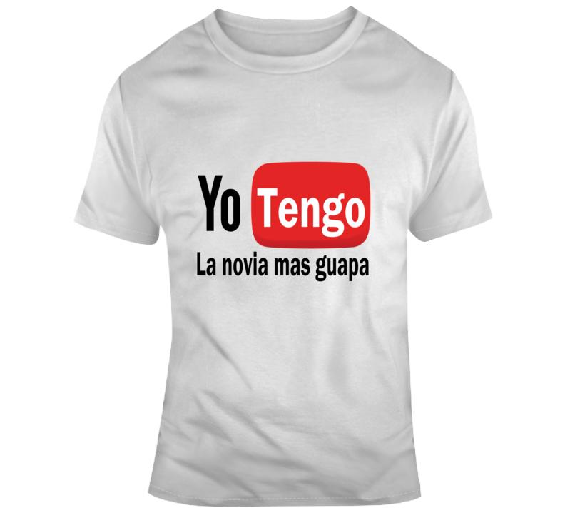 Yo Tengo La Novia Mas Guapa T Shirt