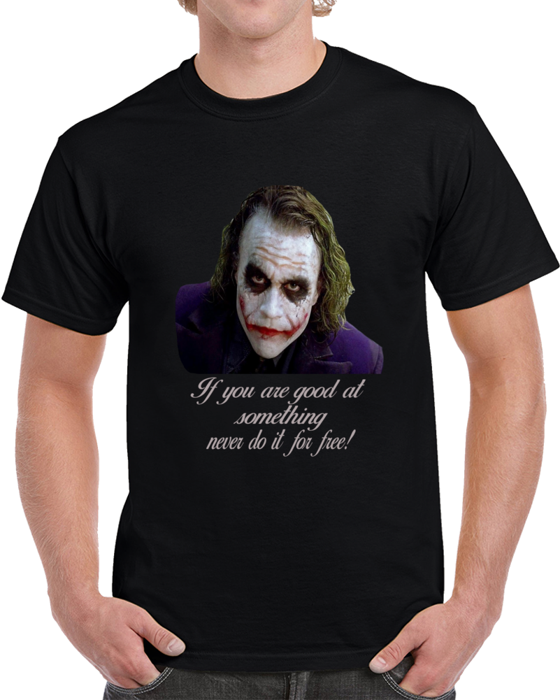 Joker Quotes If You Are Good At Something Never Do It For Free  T Shirt